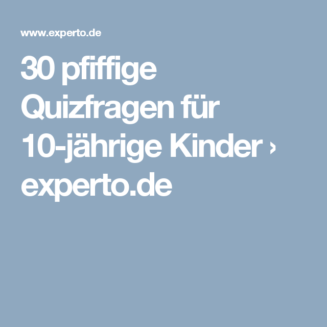 30 pfiffige quizfragen f r 10 j hrige kinder geburtstag pinterest 30er. Black Bedroom Furniture Sets. Home Design Ideas