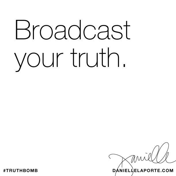 Broadcast your truth. Subscribe: DanielleLaPorte.com #