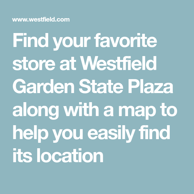 Find your favorite store at Westfield Garden State Plaza ... Garden State Plaza Store Map on valley fair store map, garden state shooting, lenox square store map, houston galleria store map, lloyd center store map, towson town center store map, glendale galleria store map, southcenter store map, polaris fashion place store map, sawgrass mills store map, westfield garden state plaza map, bellevue square store map,