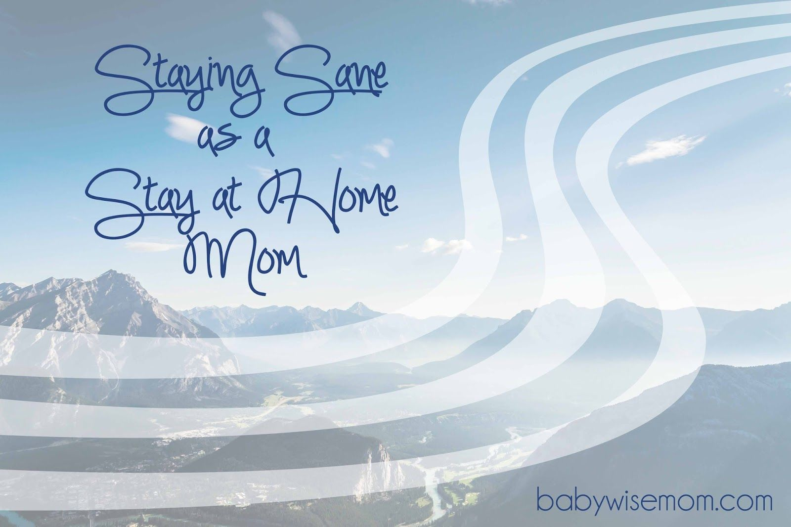 Simple steps to help keep your sanity. Chronicles of a Babywise Mom: Staying Sane As A SAHM