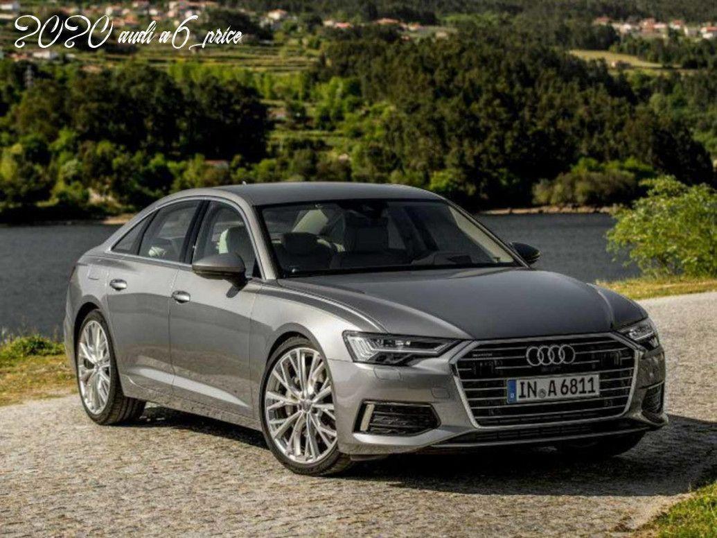 2020 Audi A6 Price In 2020 Audi A6 Audi Audi A6 Avant