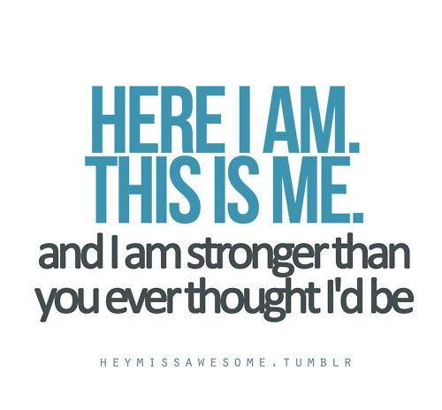 I'm stronger than you ever though i'd be! ♥