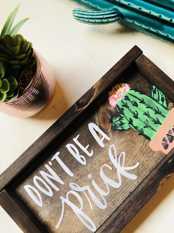 Photo of Don't Be A Prick Sign, Cactus Signs, Cactus Decor, Cactus Home Decor, Funny Signs, Wood Signs, Rustic Sign, Cute Sayings, Cactus