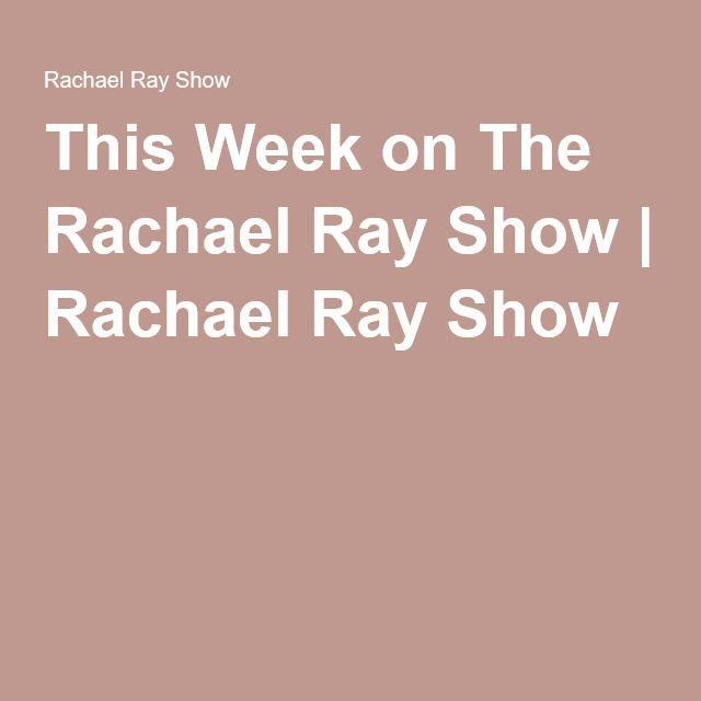 This Week on The Rachael Ray Show | Rachael Ray Show