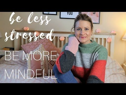 How to be more mindful and gave less stress! YouTube video sharing tips and tricks to be more  mindful