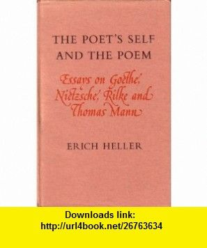 The Poets Self and the Poem Essays on Goethe, Nietzsche, Rilke and Thomas Mann (Lord Northcliffe Lectures in Literature) (9780485111644) Erich Heller , ISBN-10: 0485111640  , ISBN-13: 978-0485111644 ,  , tutorials , pdf , ebook , torrent , downloads , rapidshare , filesonic , hotfile , megaupload , fileserve
