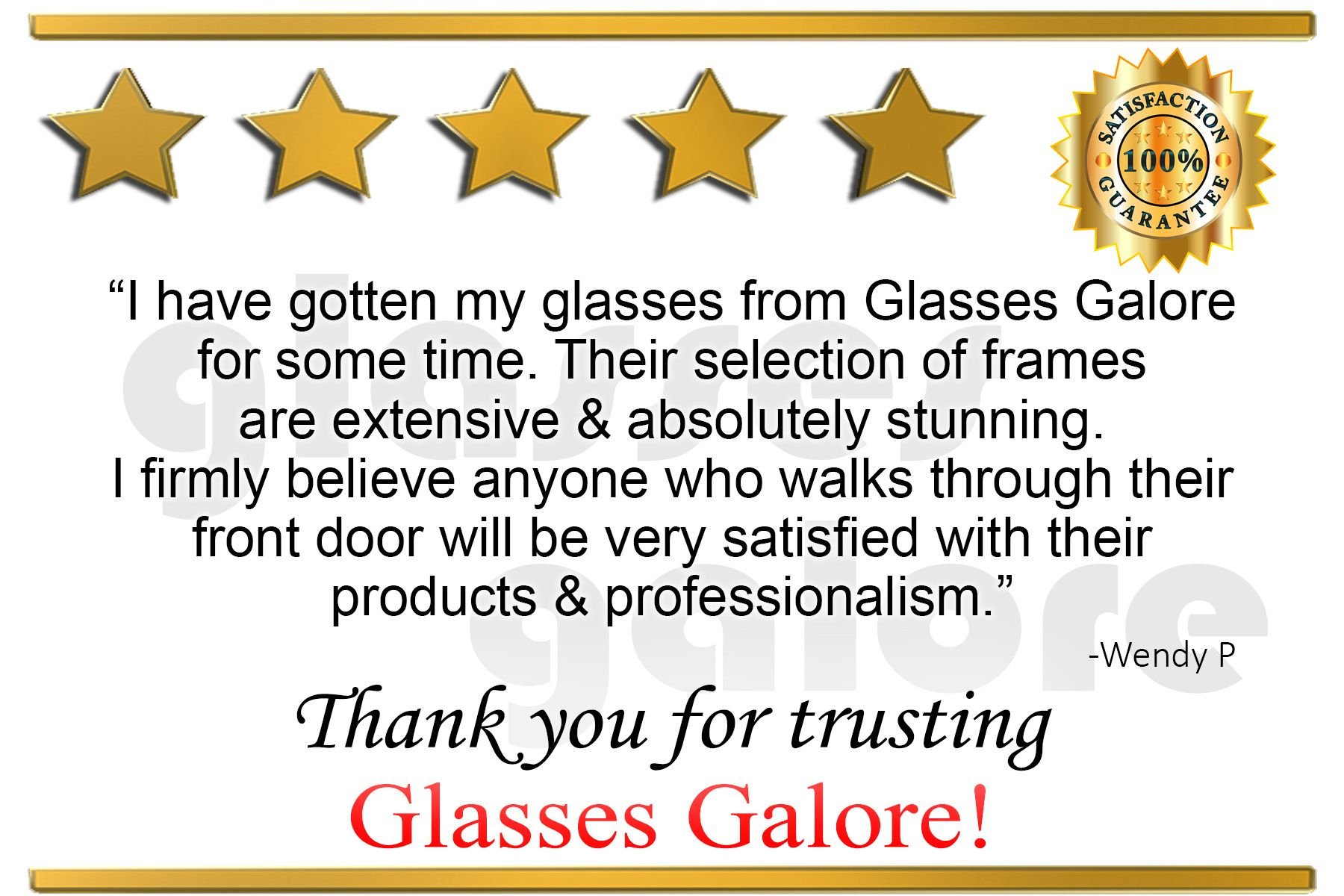 "22be051dcd4 5 Star Review from Wendy P  ""I have gotten my glasses from Glasses Galore  for some time. Their selection of frames are extensive   absolutely  stunning."