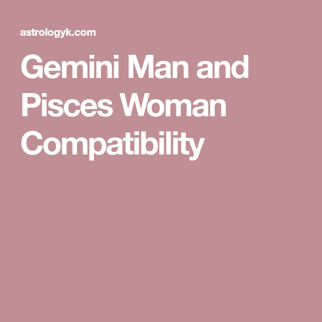 Gemini Man And Pisces Woman Compatibility Matches Gemini Man