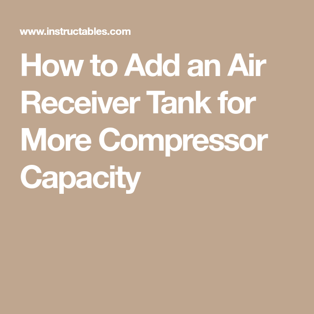 How to Add an Air Receiver Tank for More Compressor Capacity