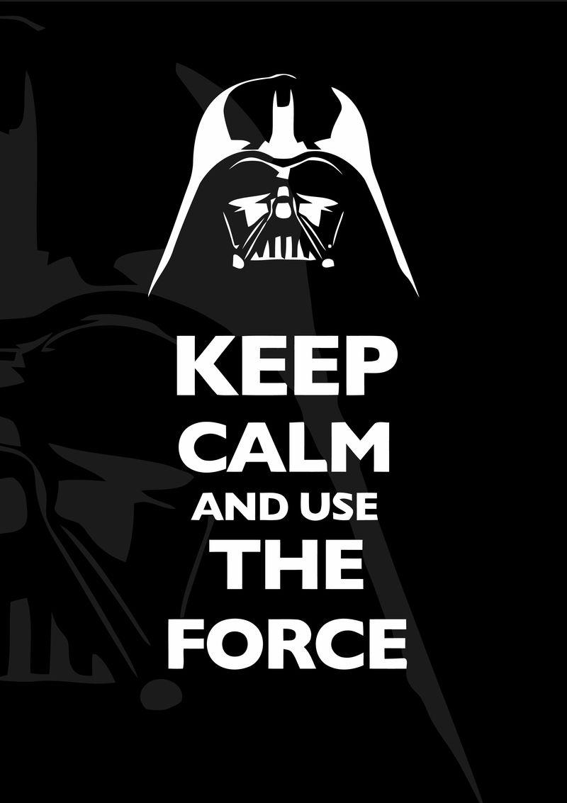 Keep Calm And Use The Force Truestory Star Wars Darth Calm