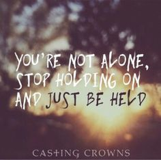 Image result for Just Be Held by Casting Crowns lyrics