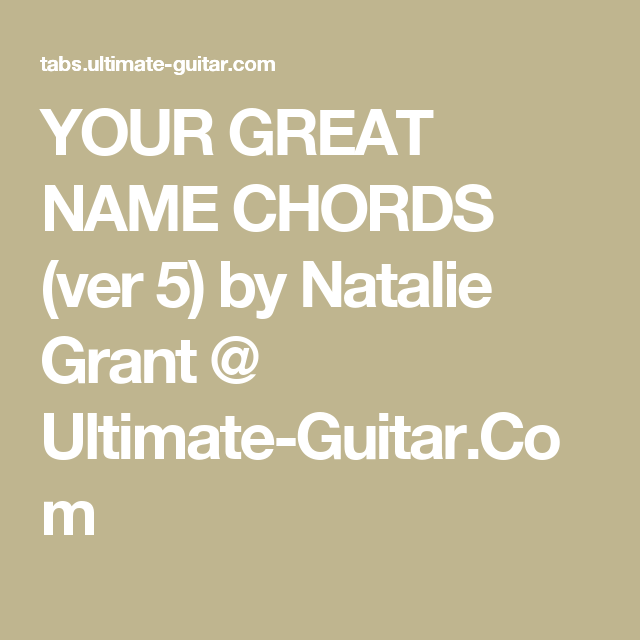 YOUR GREAT NAME CHORDS (ver 5) by Natalie Grant @ Ultimate-Guitar ...