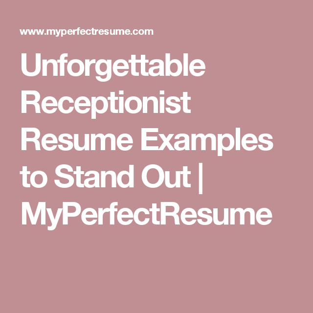 Unforgettable Receptionist Resume Examples to Stand Out ...