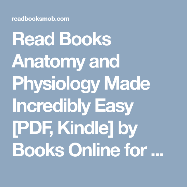 Read Books Anatomy and Physiology Made Incredibly Easy [PDF, Kindle ...