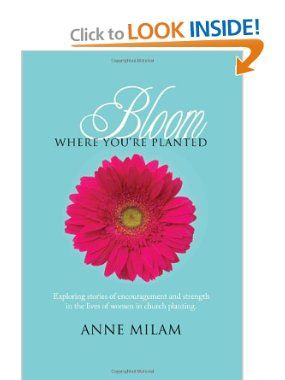 Book written by a fellow church planting wife and friend in Charlotte!!!  How exciting! Can't wait to read it :-)  Bloom Where Youre Planted: Stories of Women in Church Planting: Anne Milam: 9781484043073: Amazon.com: Books