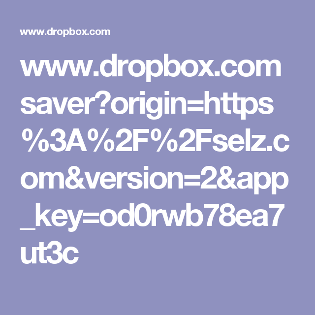 www.dropbox.com saver?origin=https%3A%2F%2Fselz.com&version=2&app_key=od0rwb78ea7ut3c