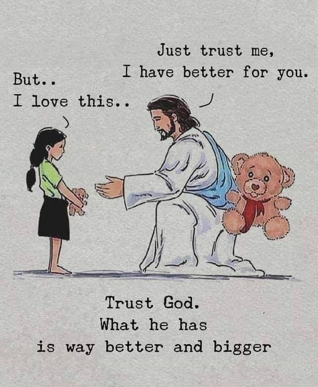 Trust God. What He Has Is Way Better And Bigger