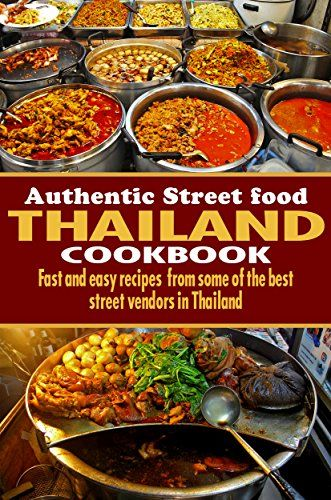 Authentic thailand street food cookbook fast and easy recipes authentic thailand street food cookbook fast and easy recipes from some of the best street forumfinder Image collections