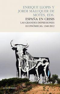 España En Crisis Las Grandes Depresiones Económicas 1348 2012 Enrique Lllopis Jordi Maluquer De Motes Eds Antoni Libros De Economía Economico Libros