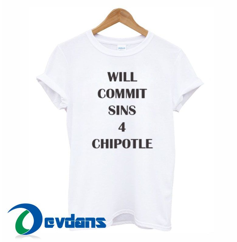 Will Commit Sins 4 Chipotle T Shirt Women And Men Size S To 3xl