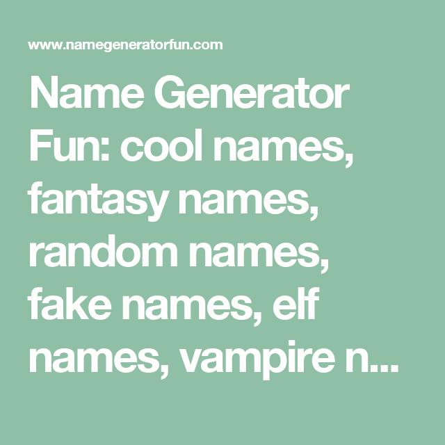 Name Generator Fun Cool Names Fantasy Names Random Names Fake