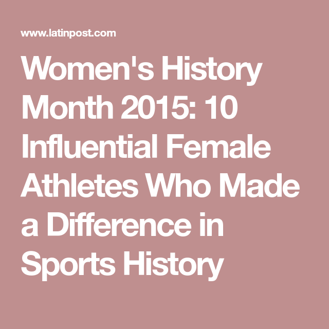 Women S History Month 2015 10 Influential Female Athletes Who Made