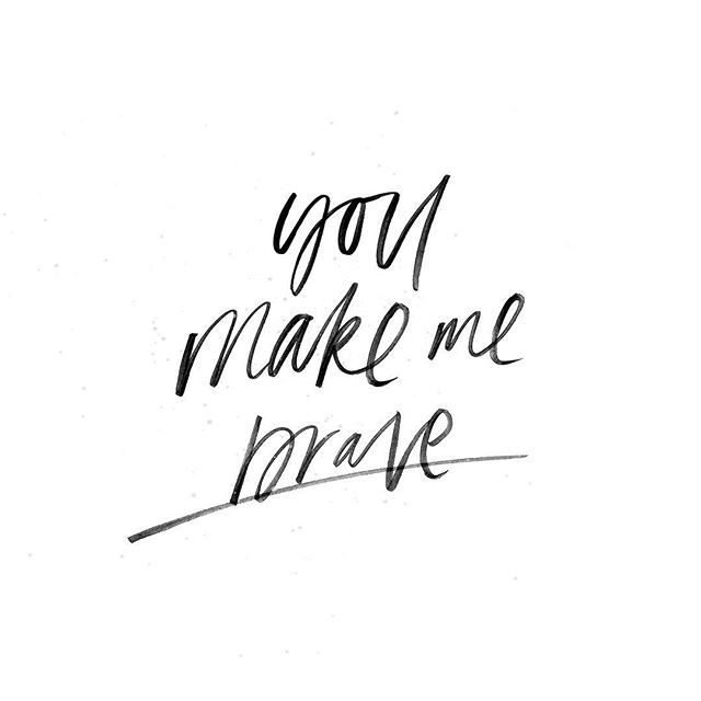 You Make Me Brave. This song is just so good. I've been