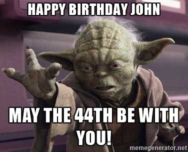 Yoda May The Force Be With You Happy Birthday John May The 44th Be With You Yoda Funny Yoda Quotes Star Wars Humor