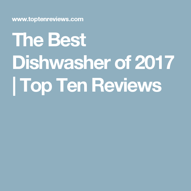 The Best Dishwasher Of 2017 Top Ten Reviews Best Dishwasher Best Refrigerator Dishwasher