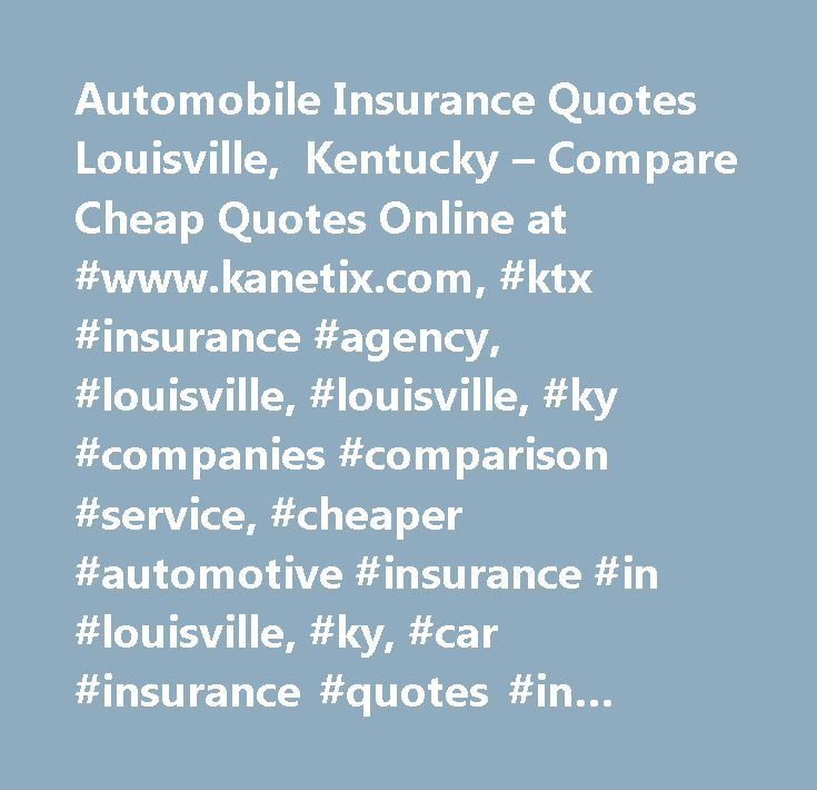 Automobile Insurance Quotes Louisville Kentucky Compare Cheap