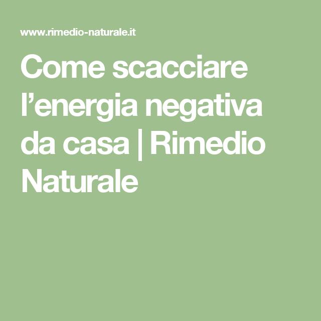 Come scacciare l energia negativa da casa rimedio - Energia negativa in casa ...