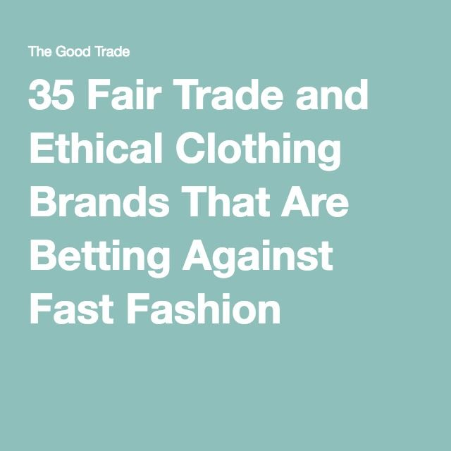 35 Fair Trade and Ethical Clothing Brands That Are Betting Against Fast Fashion