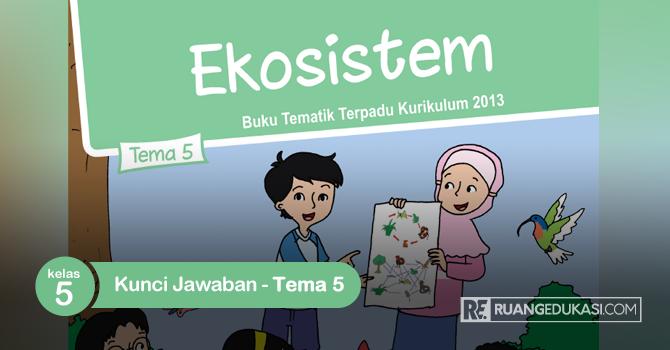 Lengkap Kunci Jawaban Buku Tematik Kelas 5 Tema 5 Ekosistem Kurikulum 2013 Buku Kurikulum Ekosistem