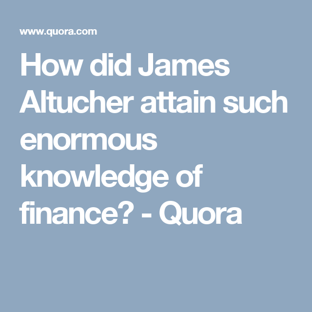 How did James Altucher attain such enormous knowledge of finance