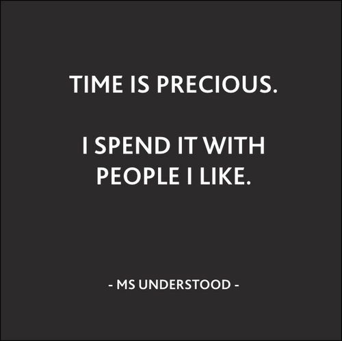 Time Is Precious I Spend It With People I Like Thoughts Quotes