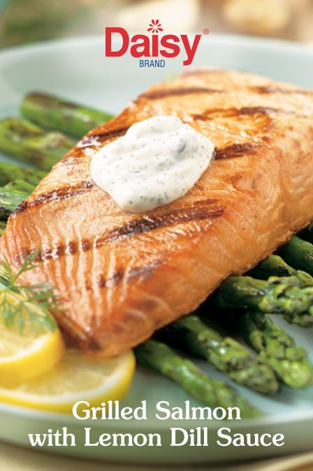 Grilled Salmon With Lemon Dill Sauce Daisy Brand Sour Cream Cottage Cheese Recipe Lemon Dill Sauce Dill Sauce Salmon Recipes