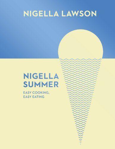 Nigella Summer: Easy Cooking, Easy Eating (Nigella Collection) by Nigella Lawson, http://www.amazon.co.uk/dp/0701189002/ref=cm_sw_r_pi_dp_wwUFtb1KD46T7