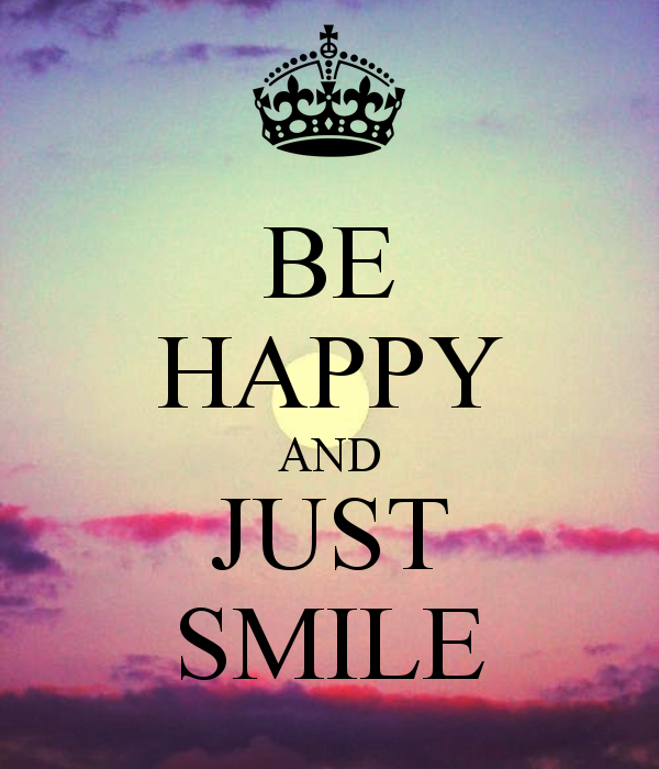 Nice BE HAPPY AND JUST SMILE