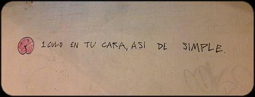 """""""1 culo en tu cara, así de simple"""" Grafiti en el túnel de la Gran Vía. http://www.nosepuedevlc.es/post/13820810966/unculoentucara #nosepuedevlc"""