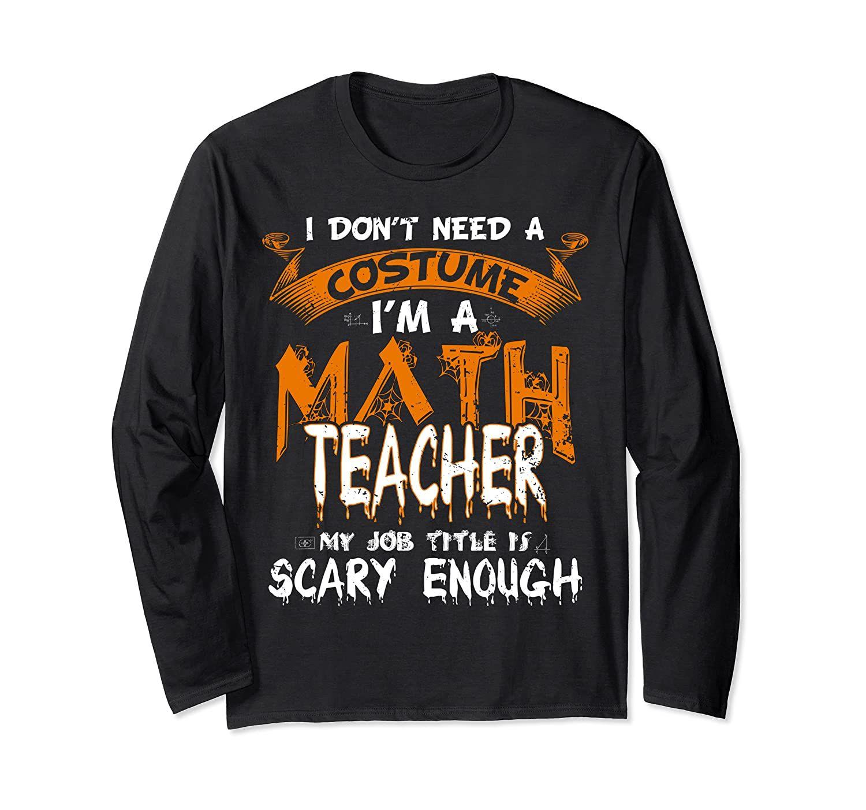 I Don't Need A Costume I'm A Math Teacher halloween Gift Long Sleeve T-Shirt