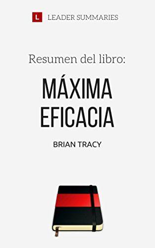 Resumen Del Libro Maxima Eficacia Brian Tracy Un Sistema Integral De Planificacion Que Le Permitira Potenciar Todas Resumen Del Libro Resumen Libros Grandes