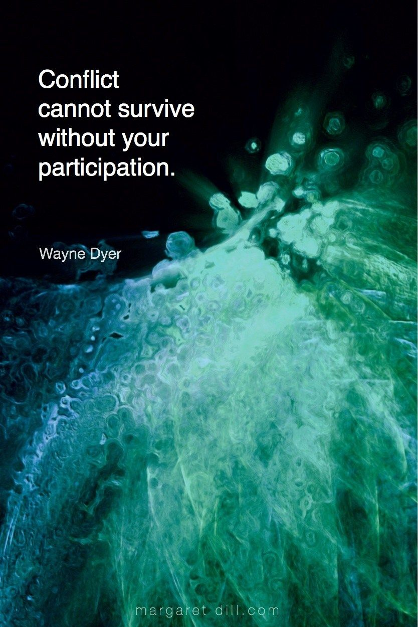 Conflict cannot ... Wayne DyerQuote - blogger of inspirational quotes & design for dreamers store