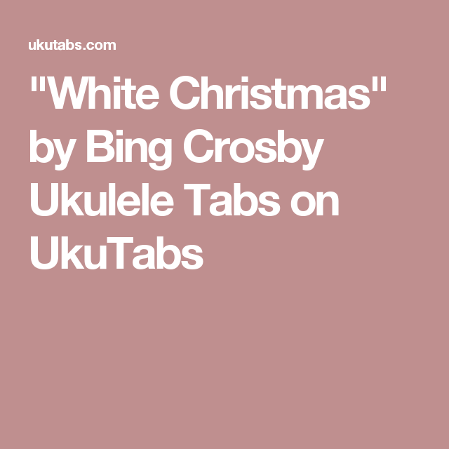 white christmas by bing crosby ukulele tabs on ukutabs