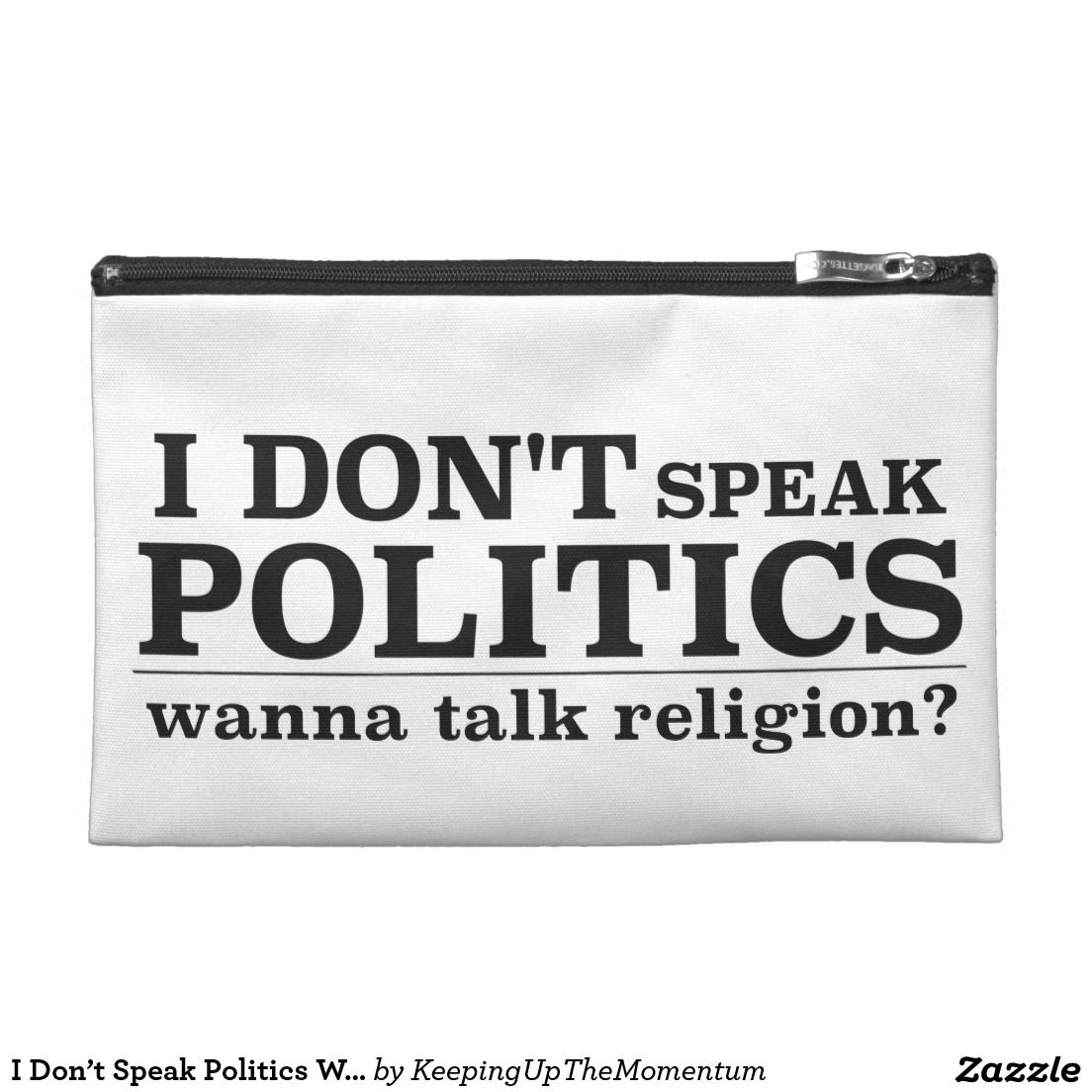 I Don't Speak Politics Wanna Talk Religion Travel Accessories Bag