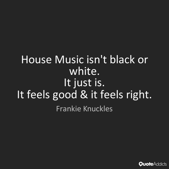 Frankie Knuckles House music, Music quotes, Electronic music