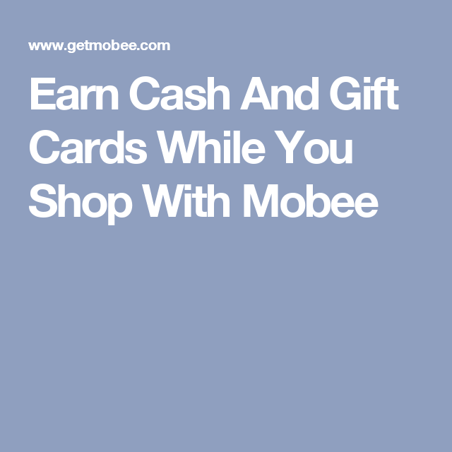 Earn Cash And Gift Cards While You Shop With Mobee