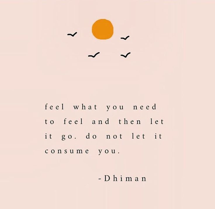 Feel What You Need To Feel And Then Let It Go Don T Let It Consume You Dhiman Words Quotes Positive Quotes Words