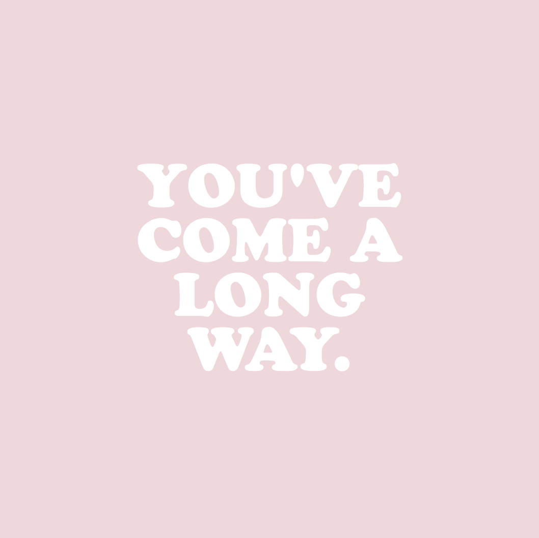 You've come a long way ; pastel pink graphic design ...