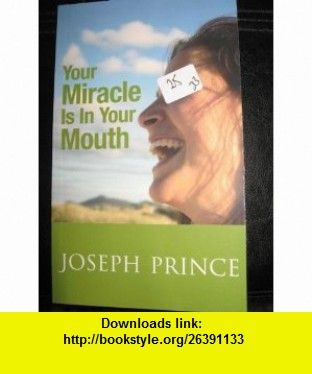 YOUR MIRACLE IS IN YOUR MOUTH JOSEPH PRINCE ,   ,  , ASIN: B003ZUIH8E , tutorials , pdf , ebook , torrent , downloads , rapidshare , filesonic , hotfile , megaupload , fileserve