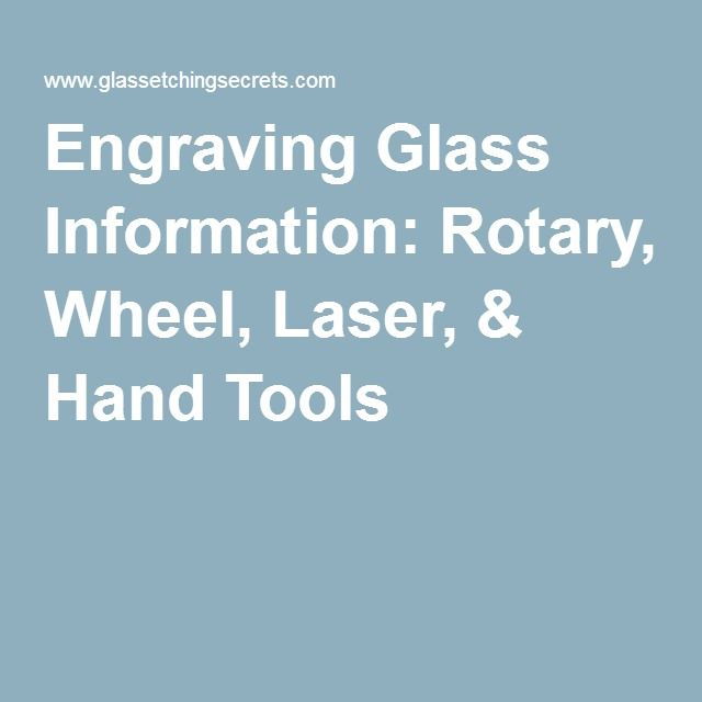 Engraving Glass Information: Rotary, Wheel, Laser, & Hand Tools